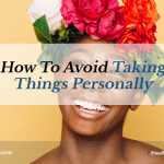 How to Avoid Taking Things Personally