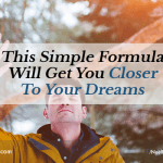 This Simple Formula Will Get You Closer To Your Dreams
