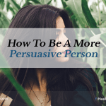 How To Be A More Persuasive Person