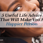 5 Useful Life Advice That Will Make You a Happier Person