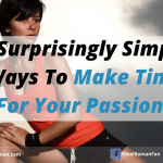 5 Surprisingly Simple Ways To Make Time For Your Passions