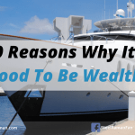 10 Reasons Why It Is Good To Be Wealthy