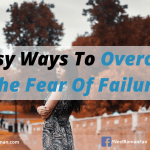 5 Easy Ways To Overcome The Fear Of Failure
