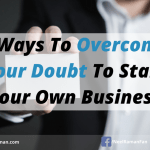 5 Ways to Overcome Your Doubt to Start Your Own Business