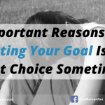 5 Important Reasons Why Quitting Your Goal Is The Best Choice Sometimes