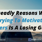 3 Deadly Reasons Why Trying To Motivate Others Is A Losing Game