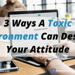 3 Ways A Toxic Environment Can Destroy Your Attitude (Environment Series Part 1)