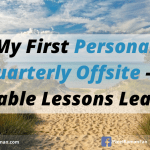 My First Personal Quarterly Offsite – 5 Valuable Lessons Learned