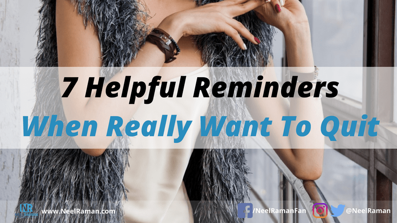 7 Helpful Reminders When You Really Want to Quit