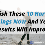 Banish These 10 Harmful Things Now And Your Results Will Improve