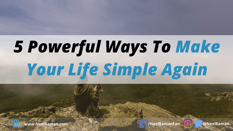 5 Powerful Ways to Make Your Life Simple Again