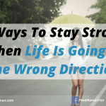 5 Ways To Stay Strong When Life Is Going In The Wrong Direction