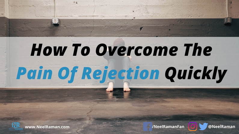 How to Overcome the Pain of Rejection Quickly