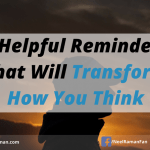 7 Helpful Reminders That Will Transform How You Think