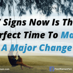 7 Signs Now Is The Perfect Time To Make A Major Change