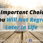 10 Important Choices You Will Not Regret Later In Life