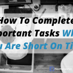How To Complete Important Tasks When You Are Short On Time