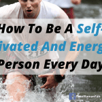 How To Be A Self-Motivated And Energetic Person Every Day