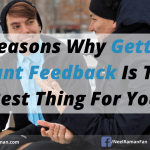 5 Reasons Why Getting Blunt Feedback Is The Best Thing For You
