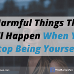 5 Harmful Things That Will Happen When You Stop Being Yourself