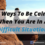 5 Ways To Be Calm When You Are In A Difficult Situation