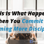 This Is What Happens When You Commit To Becoming More Disciplined