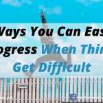 5 Ways You Can Easily Progress When Things Get Difficult