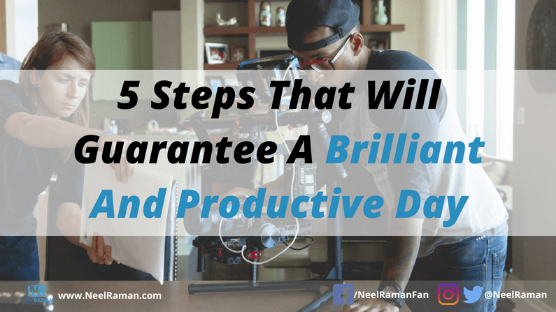 5 Steps That Will Guarantee a Brilliant and Productive Day
