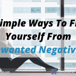 5 Simple Ways To Free Yourself From Unwanted Negativity