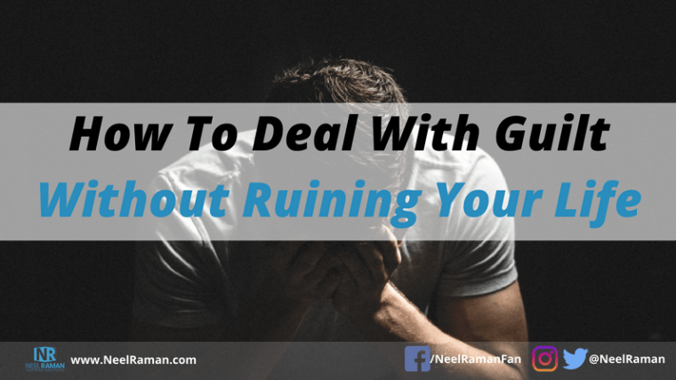 How To Deal With Guilt Without Ruining Your Life | Neel Raman