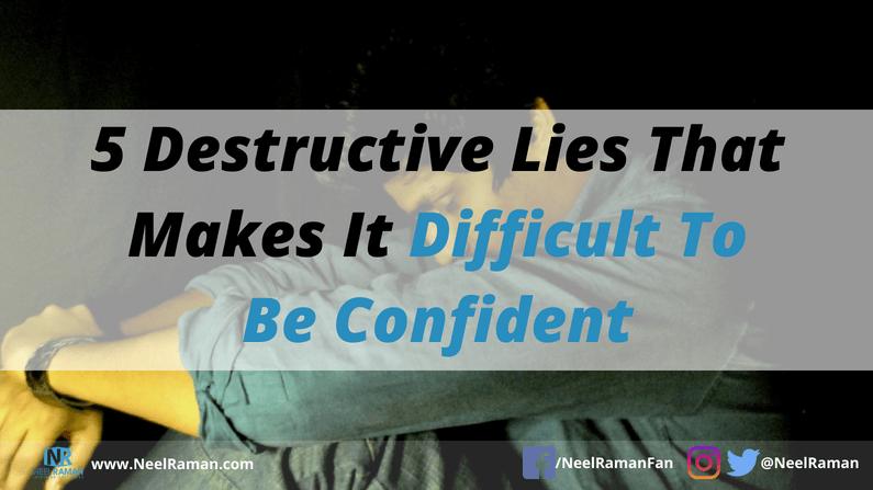 5 Destructive Lies That Makes It Difficult to Be Confident