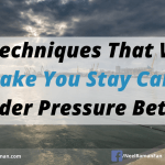 5 Techniques That Will Make You Stay Calm Under Pressure Better