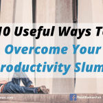 10 Useful Ways To Overcome Your Productivity Slump