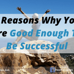 7 Reasons Why You Are Good Enough To Be Successful