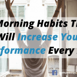 7 Morning Habits That Will Increase Your Performance Every Day