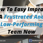 How To Easily Improve A Frustrated And Low-Performing Team Now