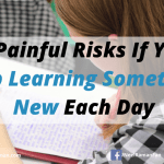 5 Painful Risks If You Stop Learning Something New Each Day