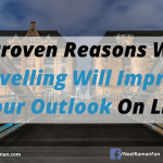 5 Proven Reasons Why Travelling Will Improve Your Outlook On Life