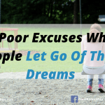5 Poor Excuses Why People Let Go Of Their Dreams