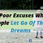 5 Poor Excuses Why People Let Go Of Their Dreams