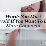 Words You Must Avoid If You Want To Be More Confident