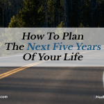 How to Plan the Next Five Years of Your Life