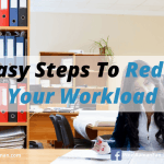 5 Easy Steps To Reduce Your Workload (Even If You Do Not Have Employees)