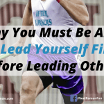 Why You Must Be Able to Lead Yourself First Before Leading Others