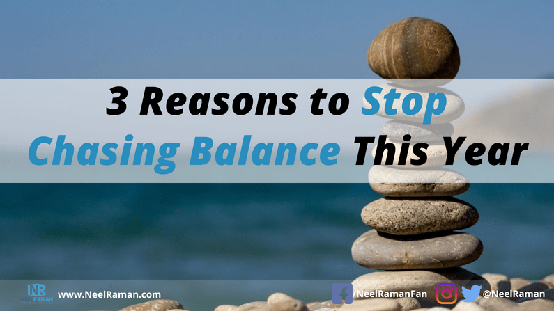 3 Reasons to Stop Chasing Balance This Year