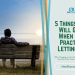 5 Things You Will Gain When You Practice Letting Go