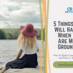 5 Things That Will Happen When You Are More Grounded