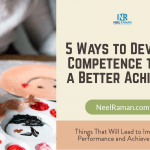 5 Ways to Develop Competence to Be a Better Achiever