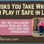 5 Risks You Take When You Play it Safe in Life