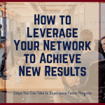How to Leverage Your Network to Achieve New Results